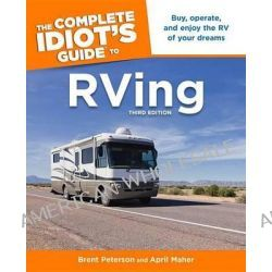 The Complete Idiot's Guide to RVing by Brent Peterson, 9781615641895.