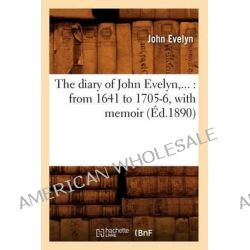 The Diary of John Evelyn, ..., From 1641 to 1705-6, with Memoir (Ed.1890) by Evelyn J, 9782012627543.