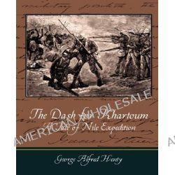 The Dash for Khartoum - A Tale of Nile Expedition, A Tale of Nile Expedition by G A Henty, 9781604249552.