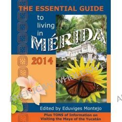 The Essential Guide to Living in Merida, 2014, Tons of Visitor Information, Including Information on the New Immigration