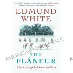 The Flaneur by Edmund White, 9781408864760.