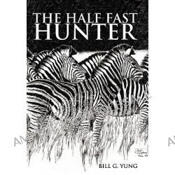 The Half Fast Hunter by Bill G. Yung, 9781452039381.