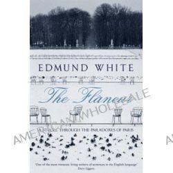 The Flaneur, A Stroll Through the Paradoxes of Paris by Edmund White, 9780747596875.