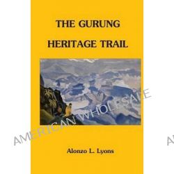 The Gurung Heritage Trail by Alonzo Lucius Lyons, 9781463747596.