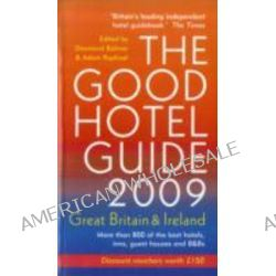 The Good Hotel Guide 2009, Great Britain and Ireland by Adam Raphael, 9780954940430.