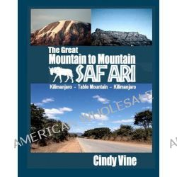 The Great Mountain to Mountain Safari by Cindy Vine, 9781453853290.