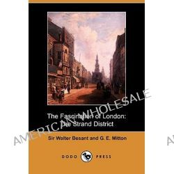 The Fascination of London, The Strand District (Dodo Press) by Walter Besant, 9781409911906.