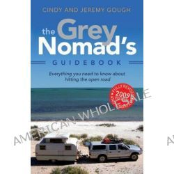 The Grey Nomad's Guidebook, Everything You Need to Know about Hitting the Open Road by Cindy Gough, 9780330424929.