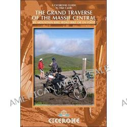 The Grand Traverse of The Massif Central, By Mountain Bike, Road Bike Or On Foot by Alan Castle, 9781852845711.