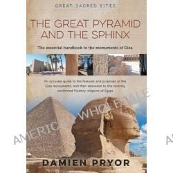 The Great Pyramid and the Sphinx, The Essential Handbook to the Monuments of Giza by Damien Pryor, 9780958134149.