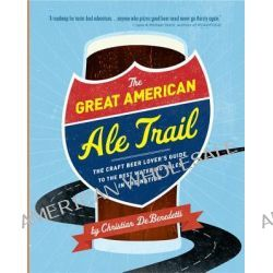 The Great American Ale Trail, The Craft Beer Lover's Guide to the Best Watering Holes in the Nation by Christian DeBenedetti, 9780762443758.