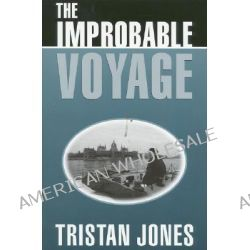 The Improbable Voyage by Tristan Jones, 9781574090628.