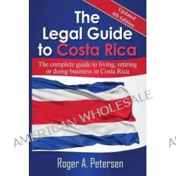 The Legal Guide to Costa Rica by Roger Allen Petersen, 9780971581593.