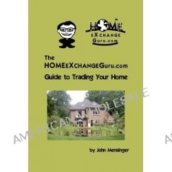 The Homeexchangeguru.com Guide to Trading Your Home by John Mensinger, 9781439210017.