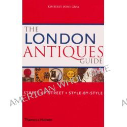 The London Antiques Guide, Street-by-Street -Style-by-Style by Kimberly Jayne Gray, 9780500285404.