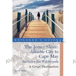 The Jersey Shore - Atlantic City to Cape May, A Great Destination by Jen Miller, 9781581571349.