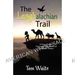 The LAUGHalachian Trail, A Green Zealot's Uncensored Celebration of Thru-hiker Humor by Tom Waite, 9781609104320.