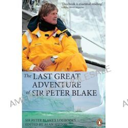 The Last Great Adventure of Sir Peter Blake, Sir Peter Blake's Logbooks by Peter Blake, 9780143008941.