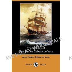 The Journey of Alvar Nunez Cabeza de Vaca (Dodo Press) by Alvar Nunez Cabeza de Vaca, 9781409979135.