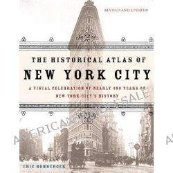 The Historical Atlas of New York City, A Visual Celebration of Nearly 400 Years of New York City's History by Eric Homberger, 9780805078428.