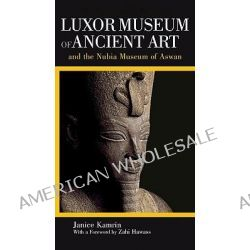 The Illustrated Guide to the Luxor Museum of Ancient Art and the Nubia Museum of Aswan, With the Luxor Mummification Museum and the Kom Ombo Crocodile Museum by Janice Kamrin, 978977416344