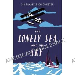 The Lonely Sea and Sky by Sir Francis Chichester, 9781849532013.