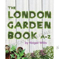 The London Garden Book A-Z by Abigail Willis, 9781902910420.