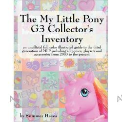The My Little Pony G3 Collector's Inventory by Summer Hayes, 9780978606350.