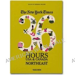The New York Times 36 Hours, USA & Canada. Northeast by Barbara Ireland, 9783836542012.