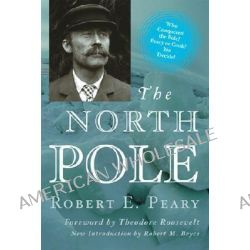 The North Pole, Its Discovery in 1909 Under the Auspices of the Peary Arctic Club by Robert Edwin Peary, 9780815411383.