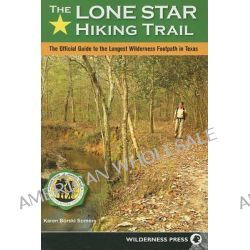 The Lone Star Hiking Trail, The Official Guide to the Longest Wilderness Footpath in Texas by Karen Borski Somers, 9780899975047.