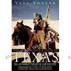 The Movie Lover's Tour of Texas : Reel-Life Rambles Through the Lone Star State, Reel-Life Rambles Through the Lone Star State by Veva Vonler, 9781589792425.