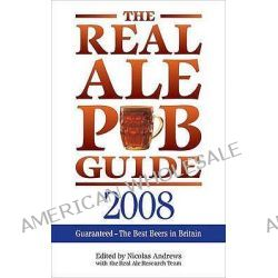 The Real Ale Pub Guide 2008 by Nicolas Andrew, 9780572033729.