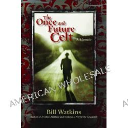 The Once and Future Celt by Bill Watkins, 9780976520191.