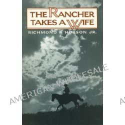 The Rancher Takes a Wife by Richmond P., Jr. Hobson, 9780771041716.
