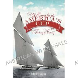 The Quest for the America's Cup, Sailing to Victory by Richard V Simpson, 9781609496340.