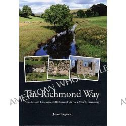 The Richmond Way, A Walk from Lancaster to Richmond Via the Devil's Causeway by John Alfred Coppack, 9780956246806.