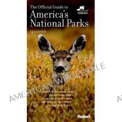 The Official Guide to America's National Parks, Travel Guide by Fodor Travel Publications, 9780876371275.
