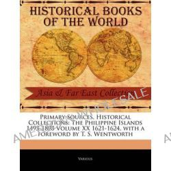 The Philippine Islands 1493-1898 Volume XX 1621-1624, The Philippine Islands 1493-1898 Volume XX 1621-1624, with a Foreword by T. S. Wentworth by Various, 9781241054144.
