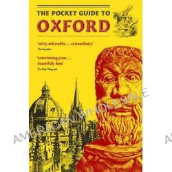 The Pocket Guide to Oxford, A Guidebook to the Architecture, History, and Principal Attractions of Oxford, with Help from Our Knowledgeable Friend, the Oxford Dodo by Philip Atkins, 978095