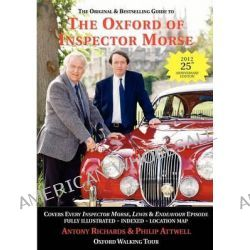 The Oxford of Inspector Morse: 25th Anniversary Edition, The Original and Best Selling Guide - Covering Every Inspector Morse, Lewis & Endeavour Episode by Antony Richards, 9781901091038.