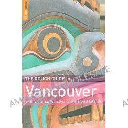 The Rough Guide : Vancouver, Vancouver by Tim Jepson, 9781848365049.