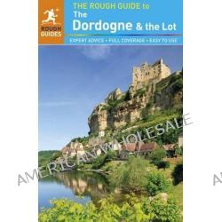 The Rough Guide to Dordogne & the Lot by Jan Dodd, 9781409362784.