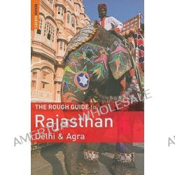 The Rough Guide to Rajasthan, Delhi & Agra by Rough Guides, 9781848365551.
