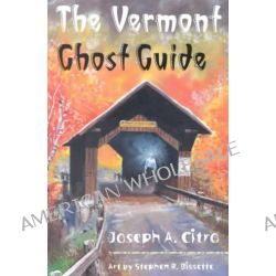 The Vermont Ghost Guide by Joseph A. Citro, 9781584650096.