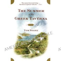 The Summer of My Greek Taverna, A Memoir by Tom Stone, 9780743247719.
