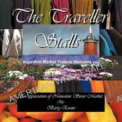 The Traveller Stalls, An Appreciation of Nuneaton Street Market by Barry Evans, 9781907215148.