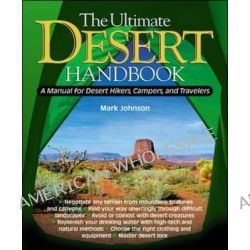 The Ultimate Desert Handbook, A Manual for Desert Hikers, Campers and Travelers by G.Mark Johnson, 9780071393034.