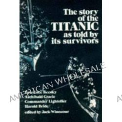 The Story of the Titanic as Told by its Survivors, As Told by Its Survivors by J. Winocour, 9780486206103.