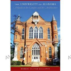 The University of Alabama, A Guide to the Campus and Its Architecture by Robert O Mellown, 9780817356804.